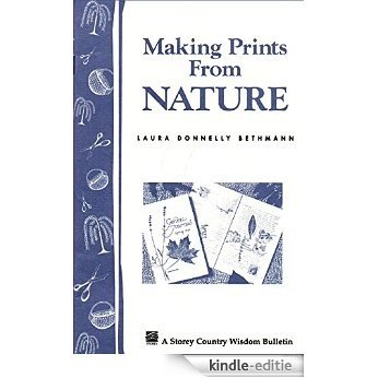 Making Prints from Nature: Storey's Country Wisdom Bulletin A-177 (Storey Country Wisdom Bulletin) (English Edition) [Kindle-editie]