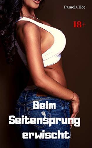 Beim Seitensprung erwischt: Heiße Sexgeschichte (German Edition)