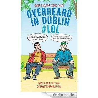 Overheard in Dublin #LOL: More Dublin Wit from Overheardindublin.com [Kindle-editie]
