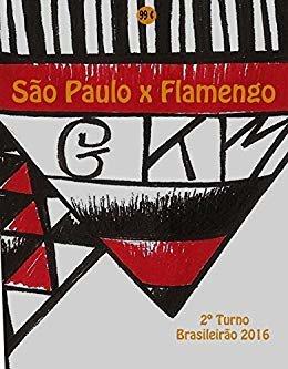 São Paulo x Flamengo: Brasileirão 2016/2º Turno (Campanha do Clube de Regatas do Flamengo no Campeonato Brasileiro 2016 Série A Livro 28)