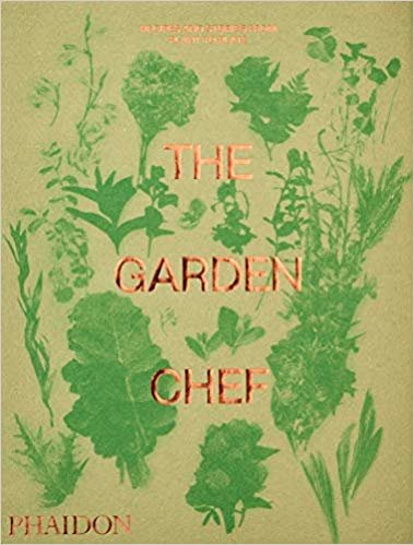 The Garden Chef: Recipes and Stories from Plant to Plate (Cucina)