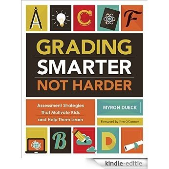 Grading Smarter, Not Harder: Assessment Strategies That Motivate Kids and Help Them Learn [Kindle-editie]