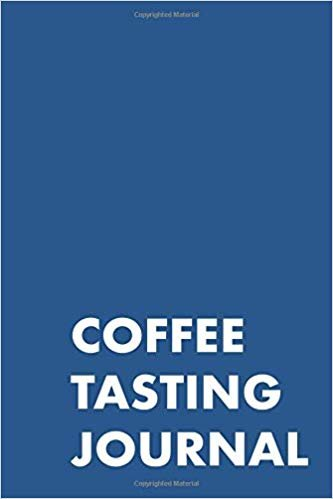 COFFEE TASTING JOURNAL: TAKE NOTES OF GOOD COFFEE YOU HAVE TRIED, RATE YOUR LATTE, AEROPRESS, RECORD TASTING NOTES, SLIDER & FLAVOUR WHEEL - ... ORIGIN, BREW METHOD, PRICE & FLAVOUR WHEEL
