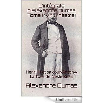 L'intégrale d'Alexandre Dumas  Tome I/VIII (Théatre): Henri III et sa cour-Antony-La Tour de Nesle-Kean (French Edition) [Kindle-editie] beoordelingen