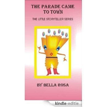 THE  PARADE CAME TO TOWN: THE LITTLE STORYTELLER SERIES (THE  LITTLE STORYTELLER Book 2) (English Edition) [Kindle-editie]