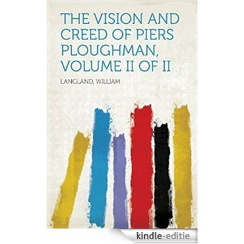 The Vision and Creed of Piers Ploughman, Volume II of II [Kindle-editie]