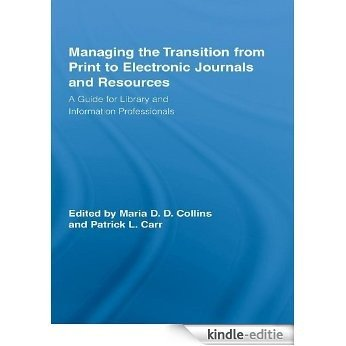 Managing the Transition from Print to Electronic Journals and Resources: A Guide for Library and Information Professionals (Routledge Studies in Library and Information Science) [Kindle-editie]