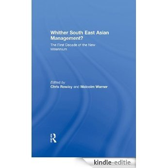 Whither South East Asian Management?: The First Decade of the New Millennium [Kindle-editie]
