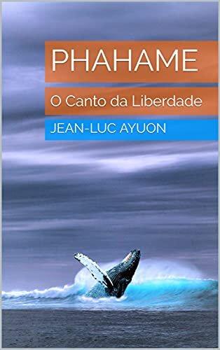 PHAHAME : O Canto da Liberdade (Canalizações de Jean-Luc Ayoun)