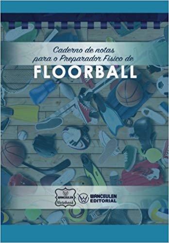 Caderno de Notas Para O Preparador Físico de Floorball