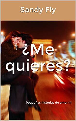 ¿Me quieres?: Pequeñas historias de amor (I) (Spanish Edition)