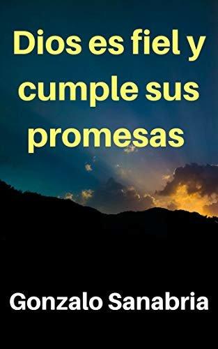Dios es fiel y cumple sus promesas: Reflexiones sobre el poder y fidelidad de Dios