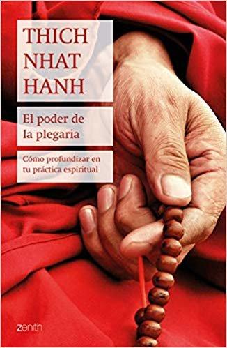 El poder de la plegaria: Cómo profundizar en tu práctica espiritual (Biblioteca Thich Nhat Hanh)