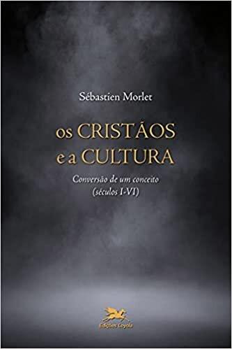 Os cristãos e a cultura: Conversão de um conceito (séculos I-VI)