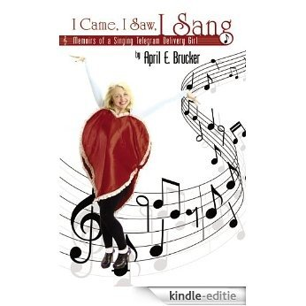 I Came, I Saw, I Sang: Memoirs of a Singing Telegram Delivery Girl (English Edition) [Kindle-editie]