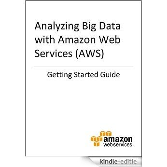 Getting Started Guide: Analyzing Big Data with AWS (English Edition) [Kindle-editie]