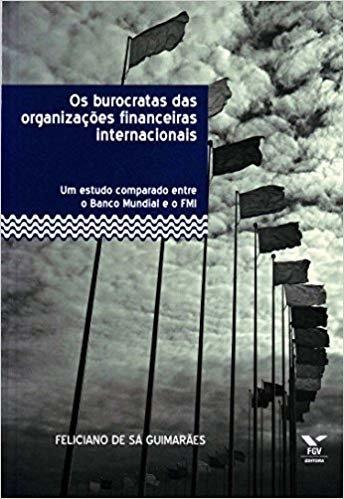 Os Burocratas das Organizações Financeiras Internacionais. Um Estudo Comparado Entre o Banco Mundial e o FMI