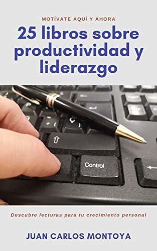 25 libros sobre productividad y liderazgo: Motívate aquí y ahora. Descubre lecturas para tu crecimiento personal y profesional