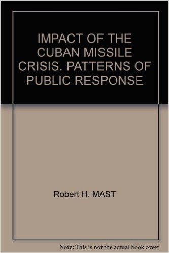IMPACT OF THE CUBAN MISSILE CRISIS. PATTERNS OF PUBLIC RESPONSE