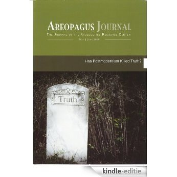 Has Postmodernism Killed Truth? The Areopagus Journal of the Apologetics Resource Center. Volume 8, Number 3. (English Edition) [Kindle-editie]