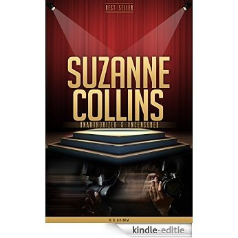 Suzanne Collins Unauthorized & Uncensored (All Ages Deluxe Edition with Videos) (English Edition) [Kindle-editie]