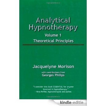 Analytical Hypnotherapy, Vol. 1: Theoretical Principles: Vol 1 [Kindle-editie]