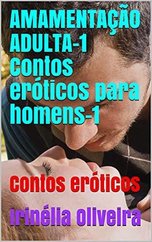 AMAMENTAÇÃO ADULTA-1 Contos eróticos para homens-1: Contos eróticos (Amamentação ADULTA CONTOS ERÓTICOS PARA HOMENS!) baixar
