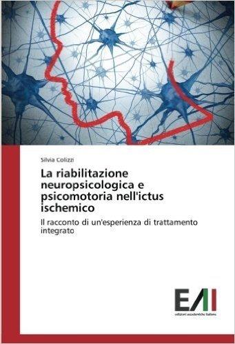 La riabilitazione neuropsicologica e psicomotoria nell'ictus ischemico: Il racconto di un'esperienza di trattamento integrato
