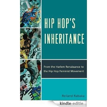 Hip Hop's Inheritance: From the Harlem Renaissance to the Hip Hop Feminist Movement [Kindle-editie]