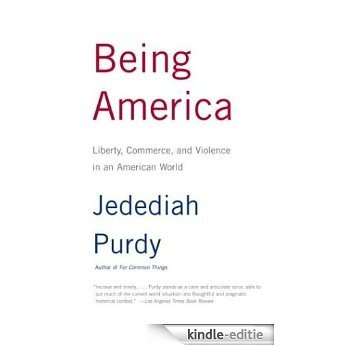 Being America: Liberty, Commerce, and Violence in an American World [Kindle-editie]