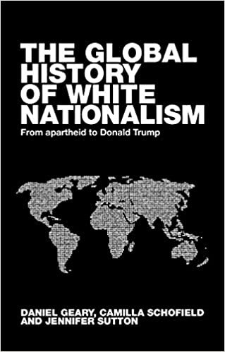 A Global History of White Nationalism: From Rhodesia to Donald Trump (Racism, Resistance and Social Change)