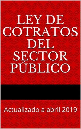 Ley de Cotratos del Sector Público: Actualizado a abril 2019 (Códigos Básicos nº 9)