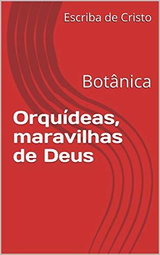 Orquídeas, maravilhas de Deus: Botânica