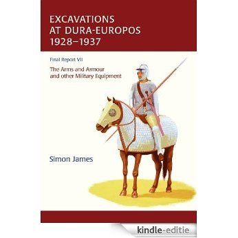 The Excavations at Dura-Europos conducted by Yale University and the French Academy of Inscriptions and Letters 1928 to 1937. Final Report VII: The Arms and Armour and other Military Equipment [Kindle-editie]