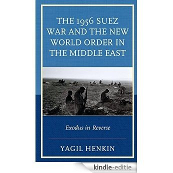 The 1956 Suez War and the New World Order in the Middle East: Exodus in Reverse [Kindle-editie]