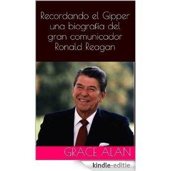 Recordando el Gipper una biografía del gran comunicador Ronald Reagan (Ahora traducidos profesionalmente en español) (Series de los líderes mundiales nº 2) (Spanish Edition) [Kindle-editie]