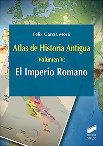Atlas de Historia Antigua. Volumen 5: El Imperio Romano (Ciencias Sociales y Humanidades)