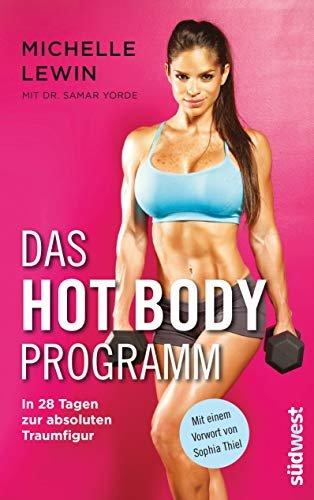 Das Hot-Body-Programm: In 28 Tagen zur absoluten Traumfigur - Mit einem Vorwort von Sophia Thiel (German Edition)