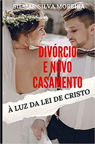 Divórcio E Novo Casamento À Luz Da Lei de Cristo