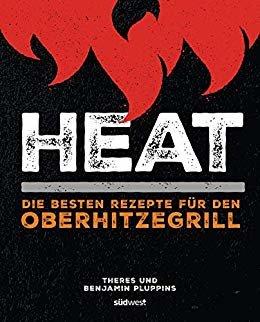 Heat: Die besten Rezepte für den Oberhitzegrill (German Edition)