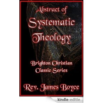 Abstract of Systematic Theology (Brighton Christian Classic Series Book 8) (English Edition) [Kindle-editie]