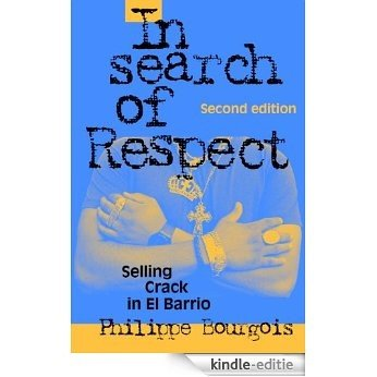 In Search of Respect: Selling Crack in El Barrio (Structural Analysis in the Social Sciences) [Kindle-editie]