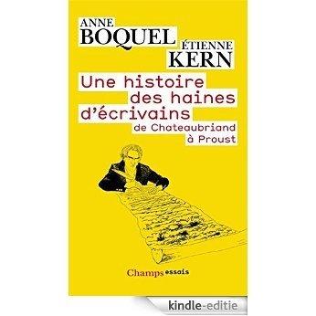 Une histoire des haines d'écrivains: de Chateaubriand a Proust (Champs essais) [Kindle-editie]