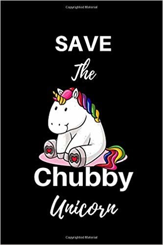 Save the chubby unicorn: 120 page lined notebook journal Funny Quote Hipster