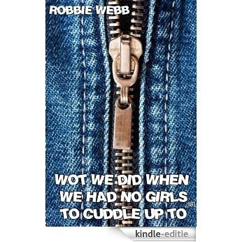 Wot We Did When We Had No Girls(18) To Cuddle Up To (English Edition) [Kindle-editie]