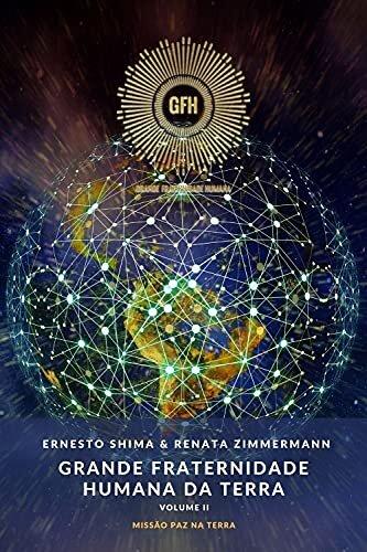 Grande Fraternidade Humana da Terra - Volume II: Missão Paz na Terra