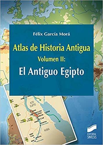 Atlas de Historia Antigua. Volumen 2: El Antiguo Egipto (Ciencias Sociales y Humanidades)