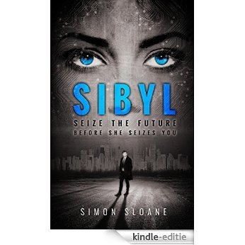 Sibyl: Seize the future...before she seizes you. (English Edition) [Kindle-editie]