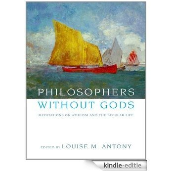 Philosophers without Gods: Meditations on Atheism and the Secular Life [Kindle-editie]