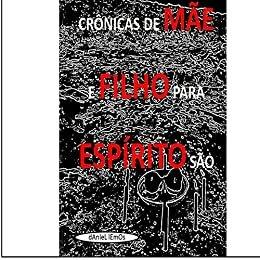 CRÔNICAS DE MÃE E FILHO PARA ESPÍRITO SÃO